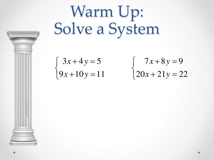 Warm up solve a system