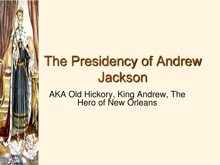 a personal opinion about the presidential candidate andrew jackson from 1824 and 1828 Professor robert watson speaks about the 1824 and 1828 elections, focusing on the role these elections played in shaping not only the practice of the 1824 and 1828 elections resulted in victories for john quincy adams and andrew jackson, who became the sixth and seventh.