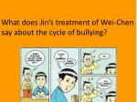 what does jin s treatment of wei chen say about the cycle of bullying