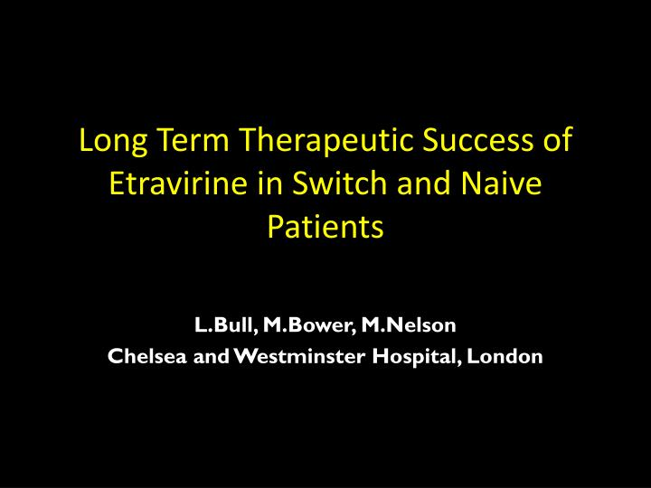 long term therapeutic success of etravirine in switch and naive patients n.