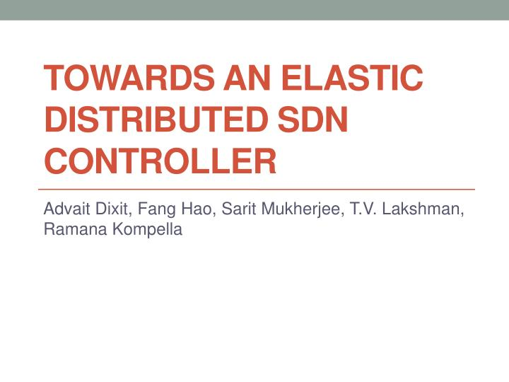 towards an elastic distributed sdn controller n.