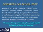 scientists on ratios 2007