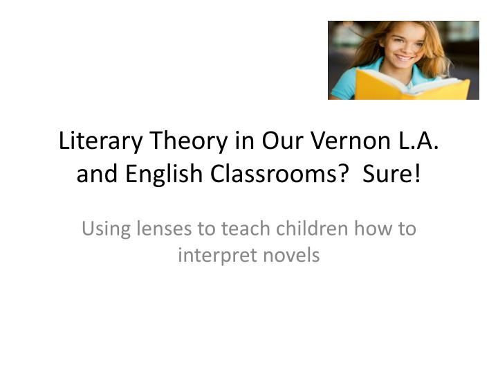literary theory in our vernon l a and english classrooms sure n.