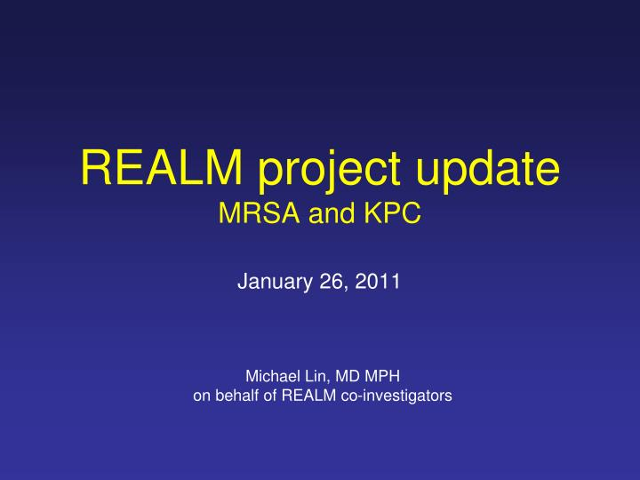 realm project update mrsa and kpc january 26 2011 n.