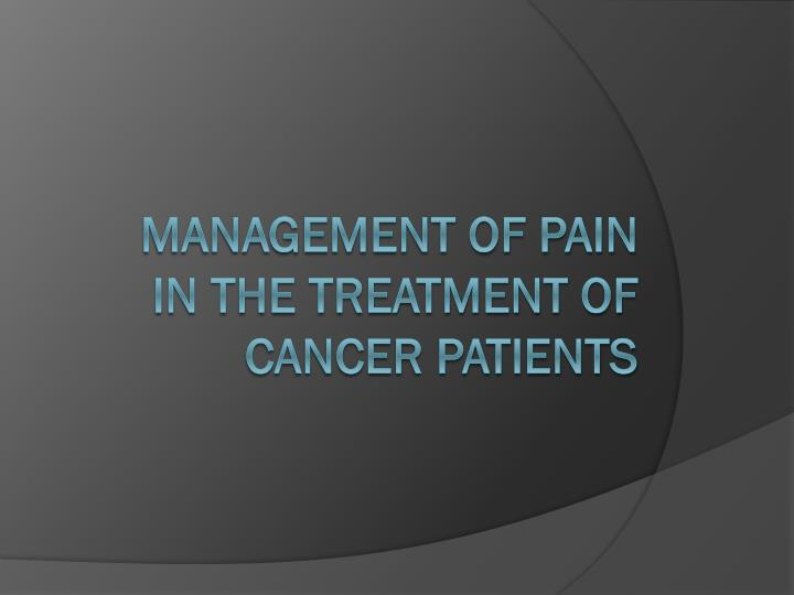 management of pain in the treatment of cancer patients n.