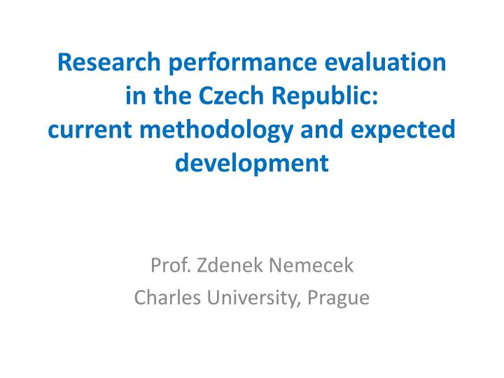 research performance evaluation in the czech republic current methodology and expected development n.