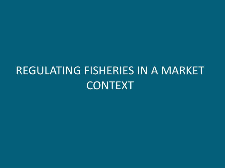 regulating fisheries in a market context n.