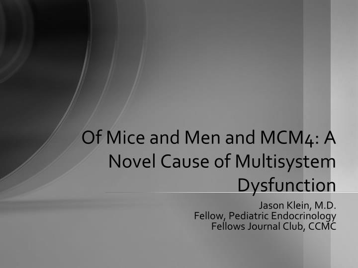 of mice and men and mcm4 a novel cause of multisystem dysfunction n.