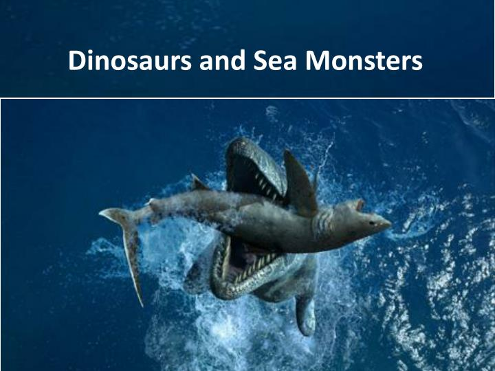 Dinosaurs and Sea Monsters
