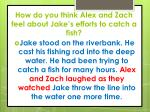 how do you think a lex and zach feel about jake s efforts to catch a fish