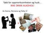 takk for oppmerksomheten og husk ikke drikk alkohol