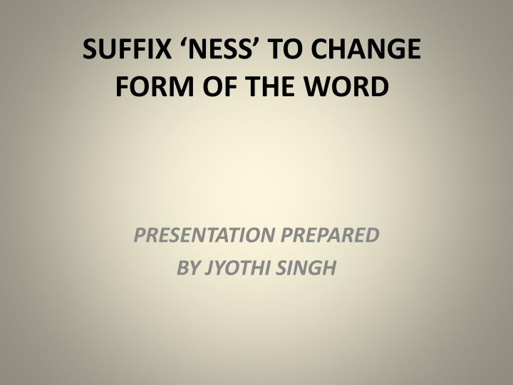 suffix ness to change form of the word n.