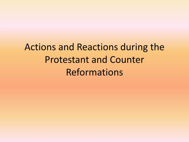 actions and reactions during the protestant and counter reformations n.