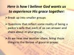 here is how i believe god wants us to experience his grace together