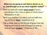 what are we going to ask god to do for us in us and through us as we meet together today