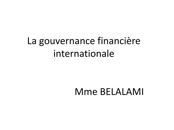 la gouvernance financi re internationale mme belalami n.