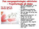fem overgangsstrategier aktiviteter projektarbejde p skolen4