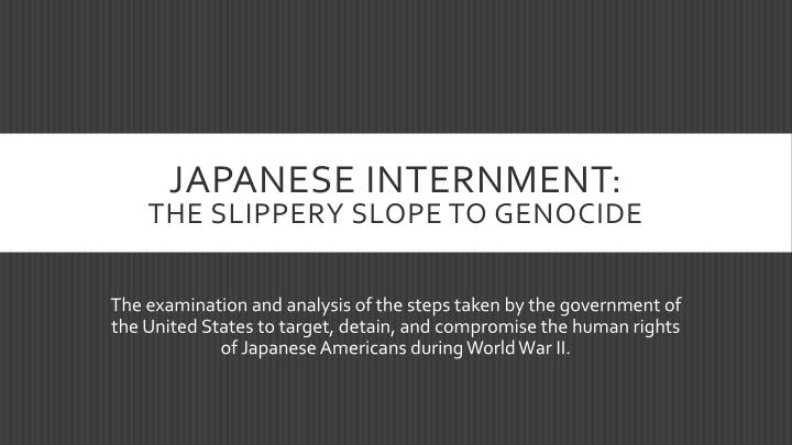 japanese internment the slippery slope to genocide n.