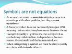 symbols are not equations