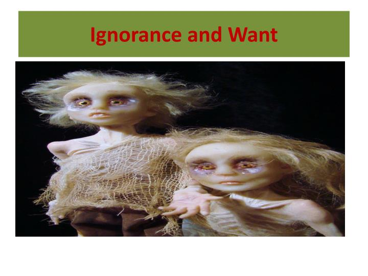 ignorance and want n.