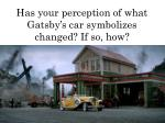 has your perception of what gatsby s car symbolizes changed if so how