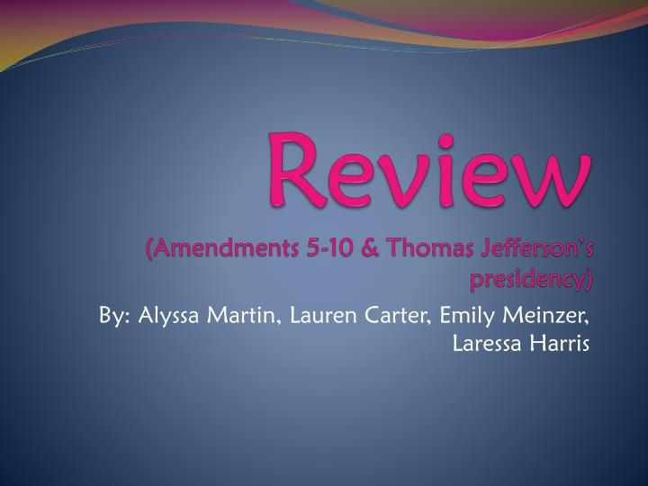 review amendments 5 10 thomas jefferson s presidency n.