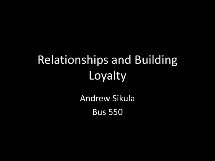 Relationships and building loyalty