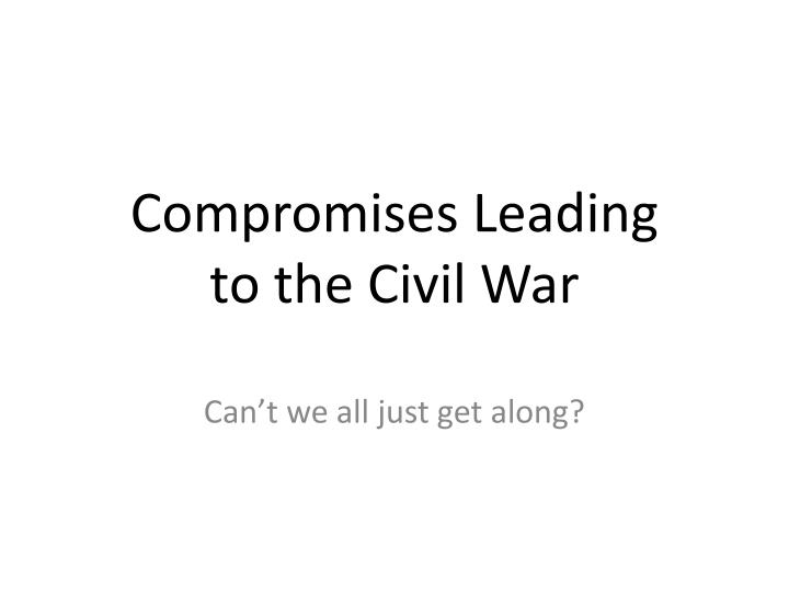 compromises leading to the civil war n.
