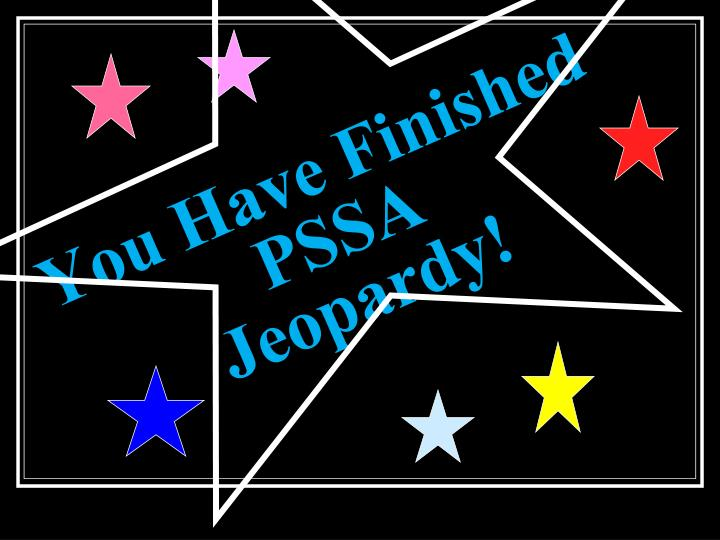 You Have Finished PSSA