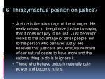 6 thrasymachus position on justice
