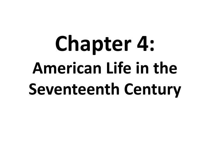 chapter 4 american life in the seventeenth century n.