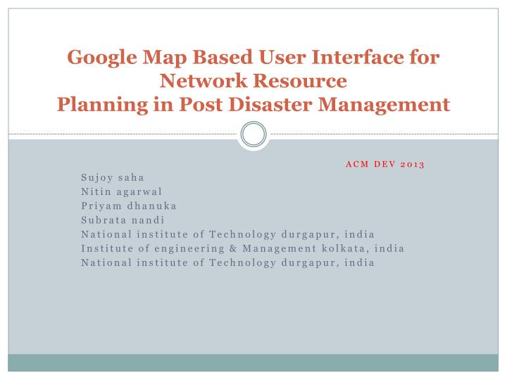 google map based user interface for network resource planning in post disaster management n.