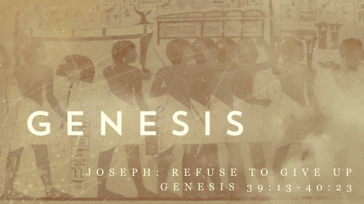joseph refuse to give up genesis 39 13 40 23 n.