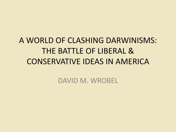a world of clashing darwinisms the battle of liberal conservative ideas in america n.