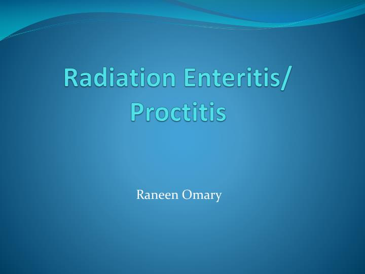 radiation enteritis proctitis n.