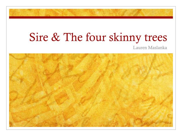 sire the four skinny trees n.