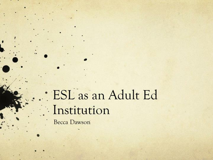 esl as an adult ed institution n.