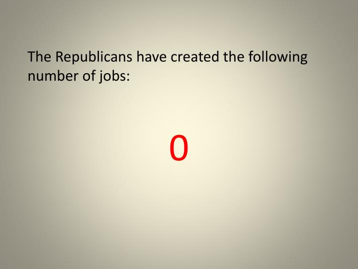 The Republicans have created the following number of jobs: