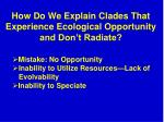 how do we explain clades that experience ecological opportunity and don t radiate1