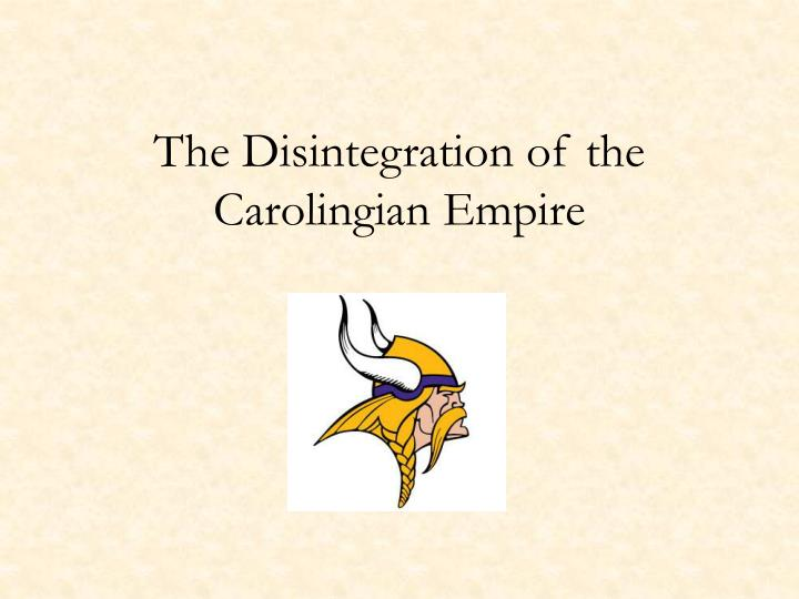 the disintegration of the carolingian empire n.