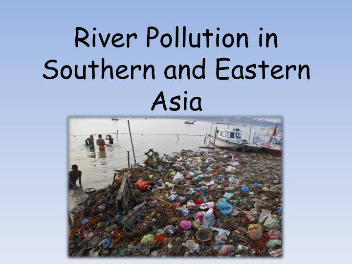 river pollution in southern and eastern asia n.