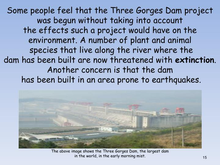 Some people feel that the Three Gorges Dam project was begun without taking into account