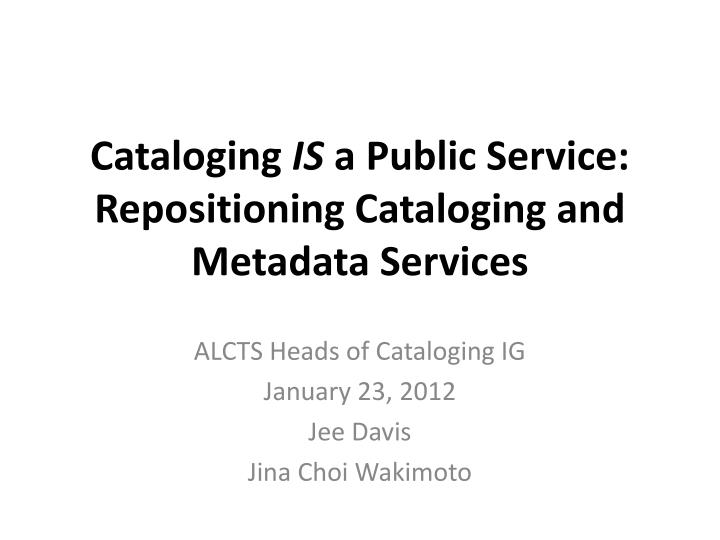 cataloging is a public service repositioning cataloging and metadata services n.
