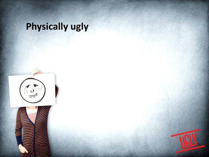 Physically