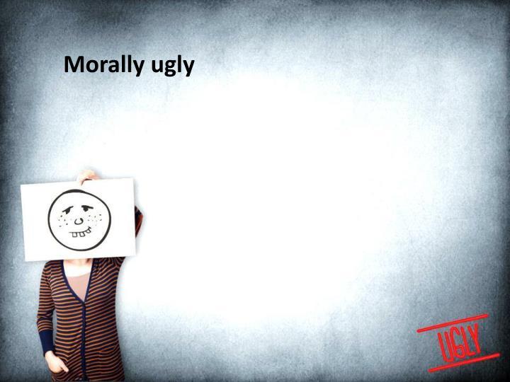 Morally ugly