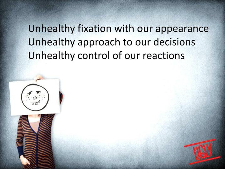 Unhealthy fixation with our appearance
