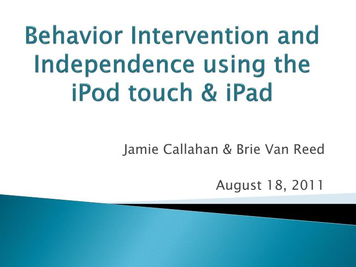 behavior intervention and independence using the ipod touch ipad n.