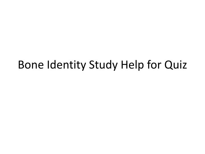bone identity study help for quiz n.