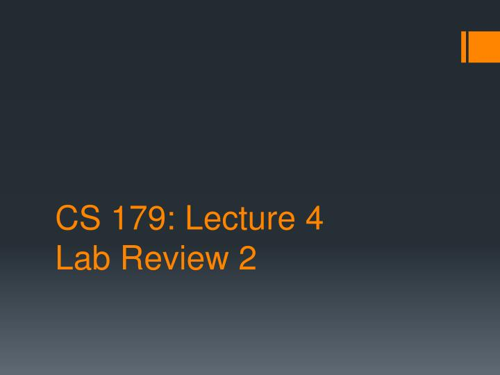 Cs 179 lecture 4 lab review 2