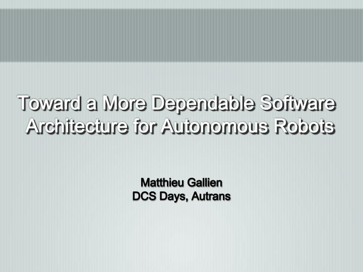 toward a more dependable software architecture for autonomous robots n.